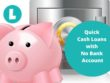 Quick cash loans without bank account